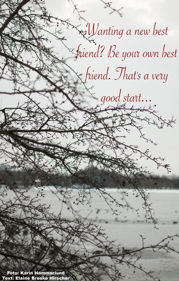Wanting a new best friend_ Be your own best friend. That's a very good start...