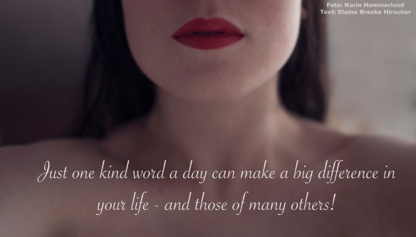 Just one kind word a day can make a big difference in your life - and those of many others!